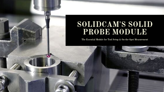 SolidCAM's Solid Probe Module